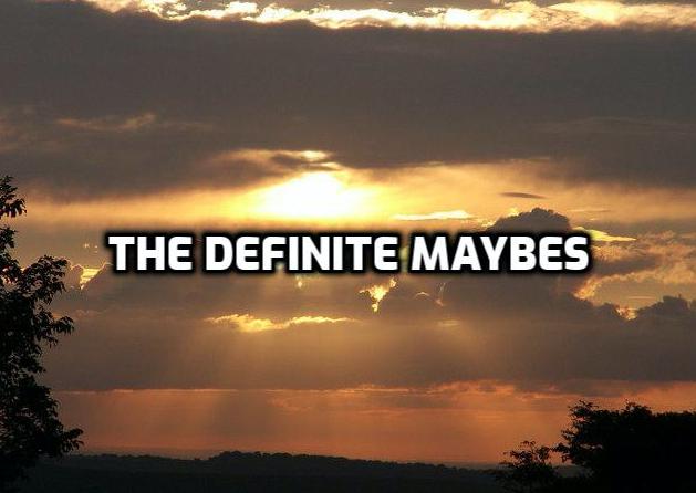 definite maybes